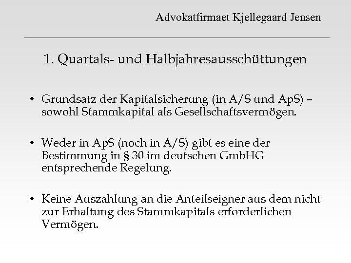 Advokatfirmaet Kjellegaard Jensen 1. Quartals- und Halbjahresausschüttungen • Grundsatz der Kapitalsicherung (in A/S und