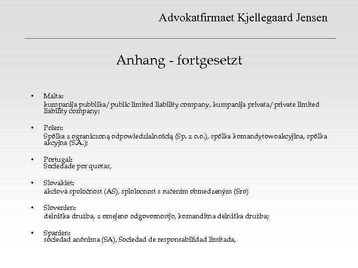 Advokatfirmaet Kjellegaard Jensen Anhang - fortgesetzt • Malta: kumpanija pubblika/public limited liability company, kumpanija
