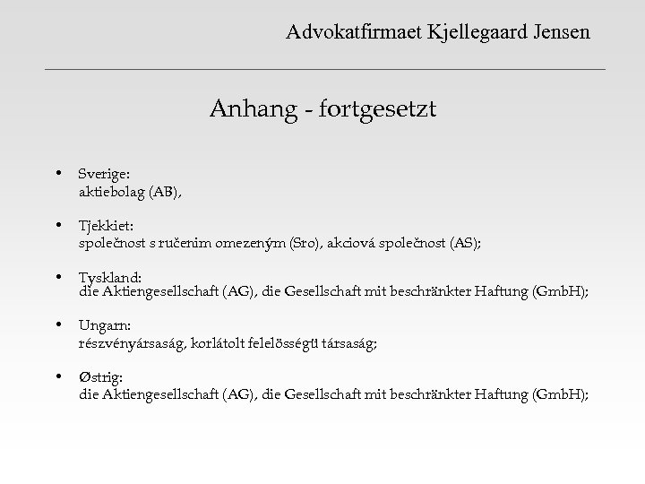 Advokatfirmaet Kjellegaard Jensen Anhang - fortgesetzt • Sverige: aktiebolag (AB), • Tjekkiet: společnost s