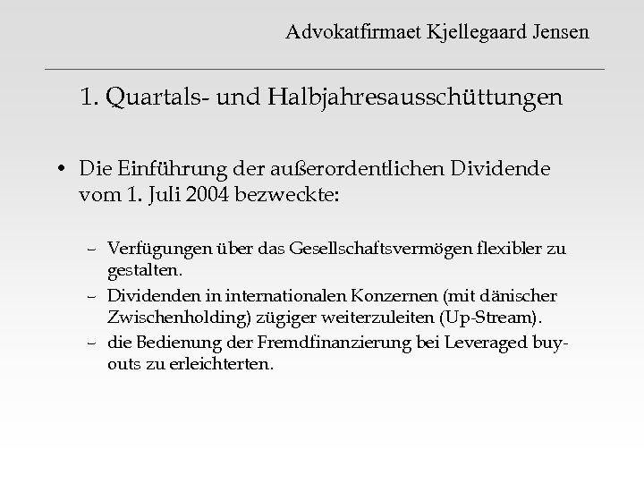 Advokatfirmaet Kjellegaard Jensen 1. Quartals- und Halbjahresausschüttungen • Die Einführung der außerordentlichen Dividende vom