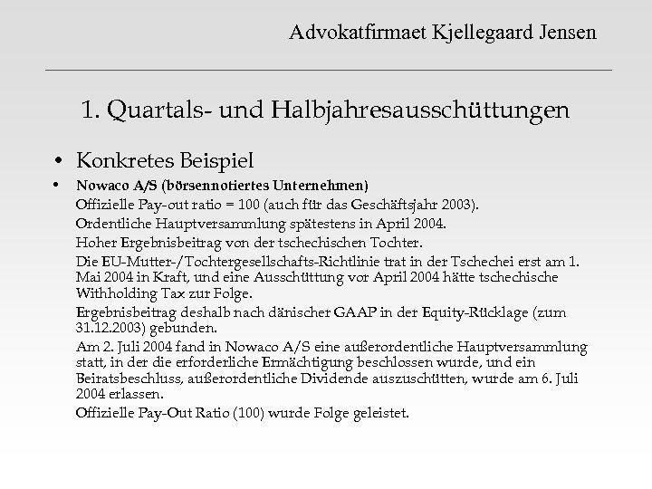 Advokatfirmaet Kjellegaard Jensen 1. Quartals- und Halbjahresausschüttungen • Konkretes Beispiel • Nowaco A/S (börsennotiertes