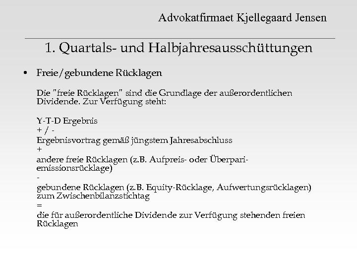 """Advokatfirmaet Kjellegaard Jensen 1. Quartals- und Halbjahresausschüttungen • Freie/gebundene Rücklagen Die """"freie Rücklagen"""" sind"""