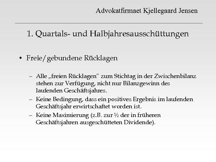 """Advokatfirmaet Kjellegaard Jensen 1. Quartals- und Halbjahresausschüttungen • Freie/gebundene Rücklagen – Alle """"freien Rücklagen"""""""