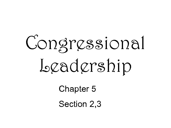 Congressional Leadership Chapter 5 Section 2, 3