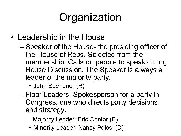 Organization • Leadership in the House – Speaker of the House- the presiding officer
