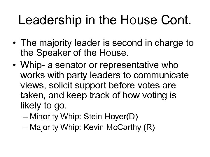 Leadership in the House Cont. • The majority leader is second in charge to