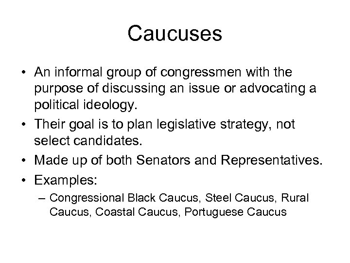 Caucuses • An informal group of congressmen with the purpose of discussing an issue