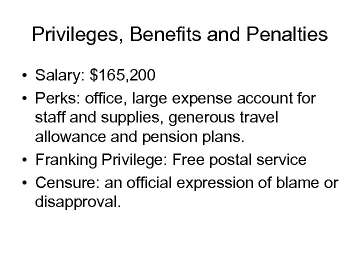 Privileges, Benefits and Penalties • Salary: $165, 200 • Perks: office, large expense account