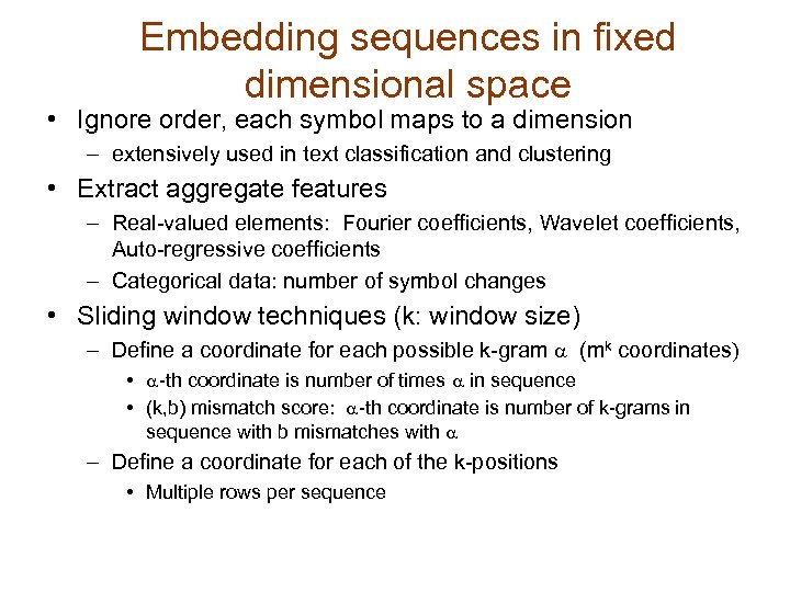 Embedding sequences in fixed dimensional space • Ignore order, each symbol maps to a