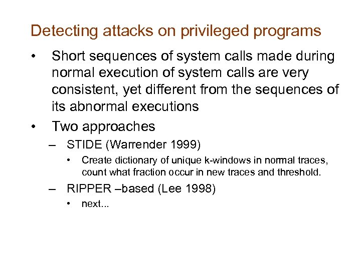 Detecting attacks on privileged programs • • Short sequences of system calls made during