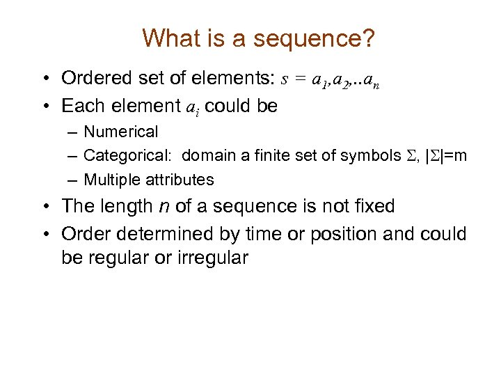What is a sequence? • Ordered set of elements: s = a 1, a