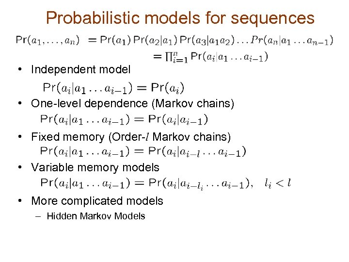 Probabilistic models for sequences • Independent model • One-level dependence (Markov chains) • Fixed