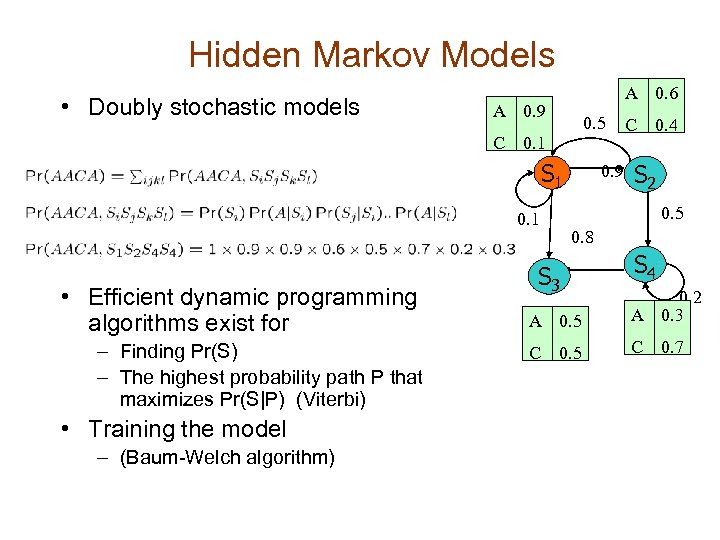 Hidden Markov Models • Doubly stochastic models A 0. 6 A 0. 9 C