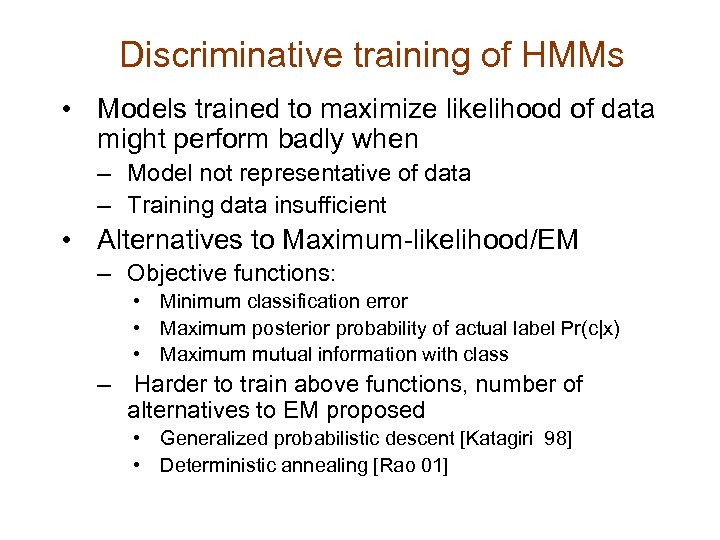Discriminative training of HMMs • Models trained to maximize likelihood of data might perform