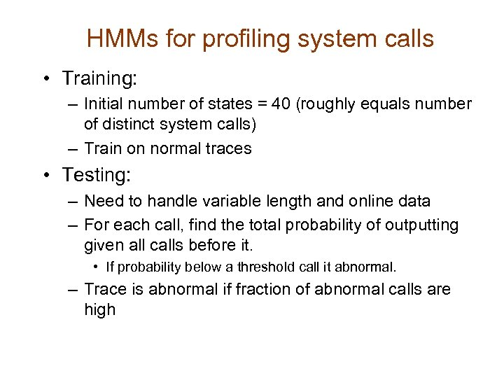 HMMs for profiling system calls • Training: – Initial number of states = 40