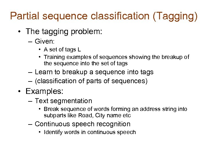Partial sequence classification (Tagging) • The tagging problem: – Given: • A set of
