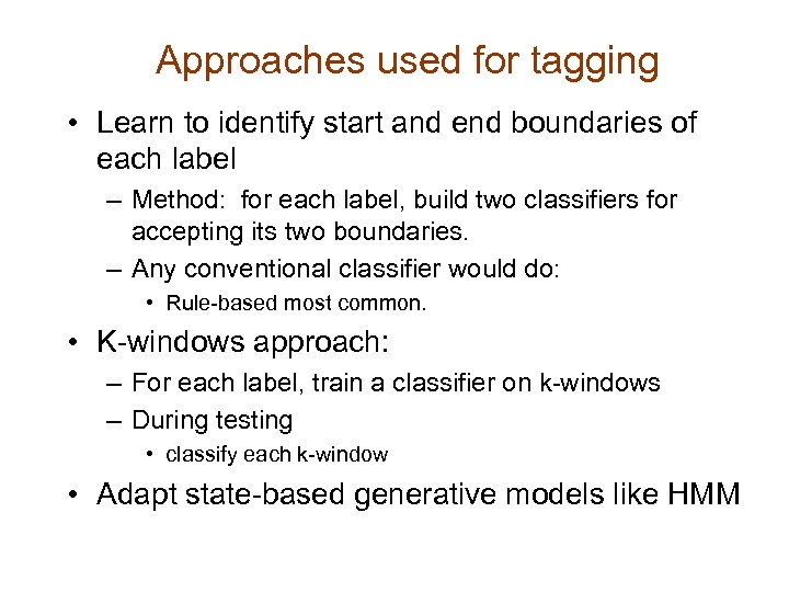 Approaches used for tagging • Learn to identify start and end boundaries of each