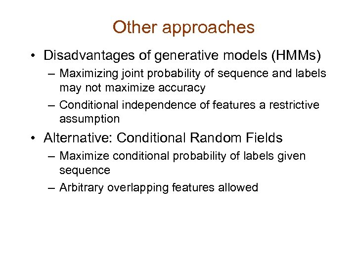 Other approaches • Disadvantages of generative models (HMMs) – Maximizing joint probability of sequence