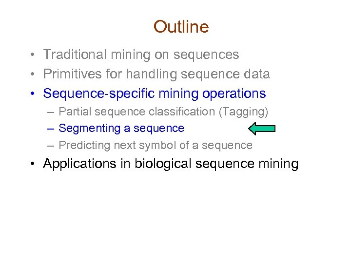 Outline • Traditional mining on sequences • Primitives for handling sequence data • Sequence-specific