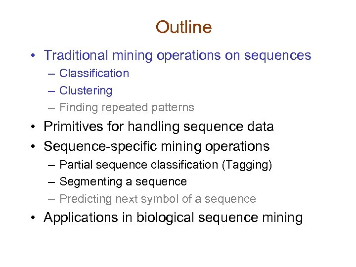 Outline • Traditional mining operations on sequences – Classification – Clustering – Finding repeated