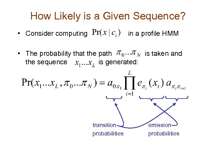 How Likely is a Given Sequence? • Consider computing in a profile HMM •
