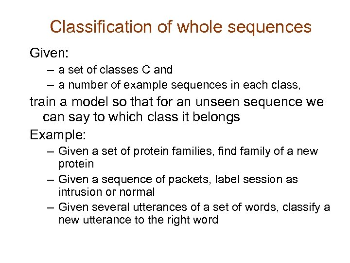 Classification of whole sequences Given: – a set of classes C and – a