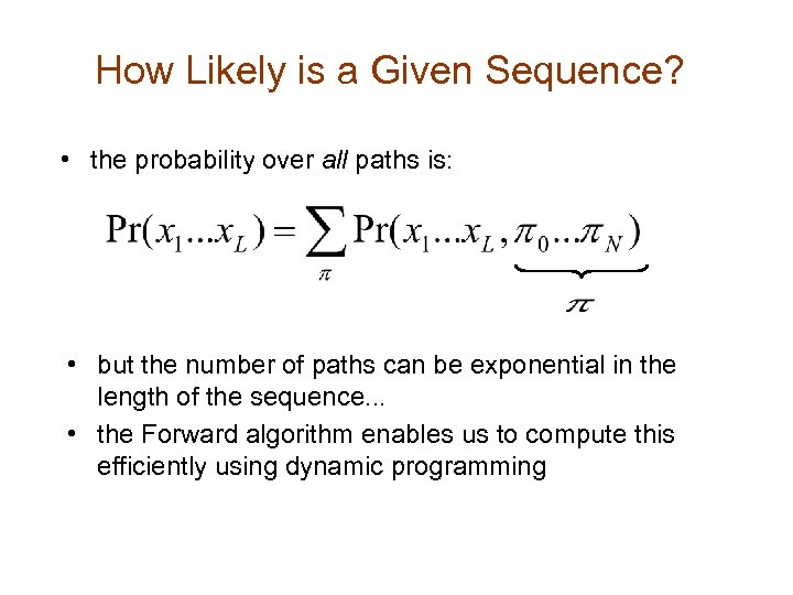 How Likely is a Given Sequence? • the probability over all paths is: •