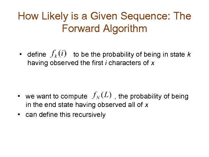 How Likely is a Given Sequence: The Forward Algorithm • define to be the