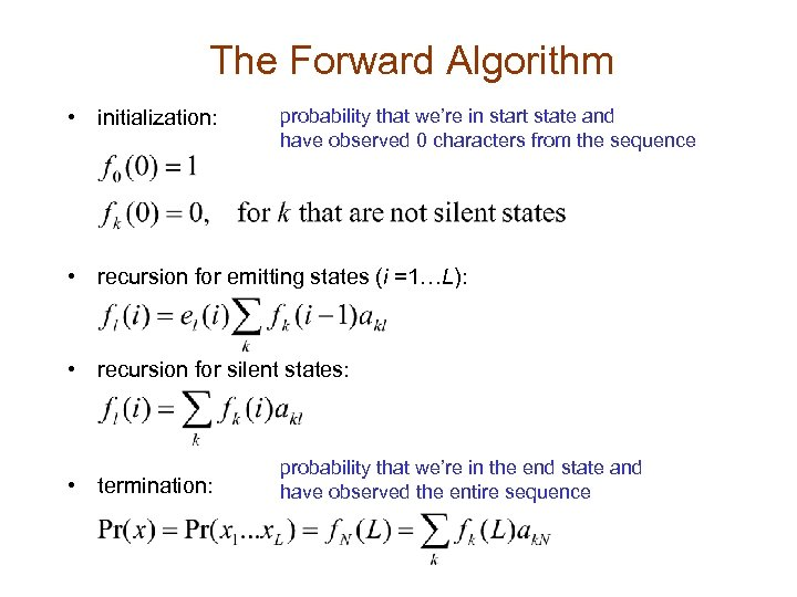 The Forward Algorithm • initialization: probability that we're in start state and have observed