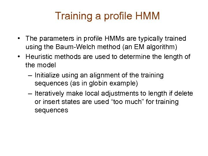 Training a profile HMM • The parameters in profile HMMs are typically trained using