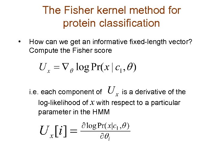 The Fisher kernel method for protein classification • How can we get an informative
