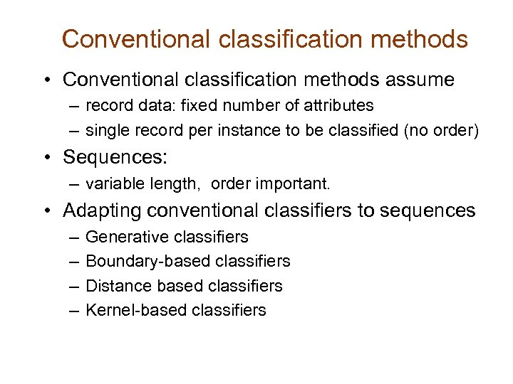 Conventional classification methods • Conventional classification methods assume – record data: fixed number of