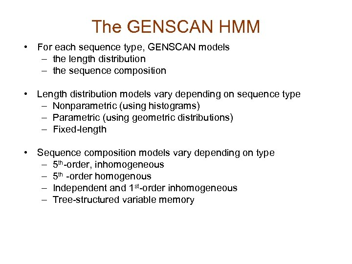 The GENSCAN HMM • For each sequence type, GENSCAN models – the length distribution
