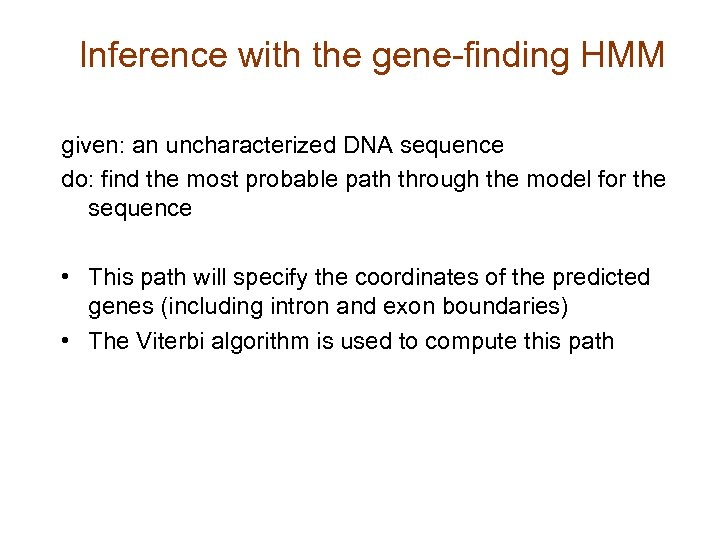 Inference with the gene-finding HMM given: an uncharacterized DNA sequence do: find the most