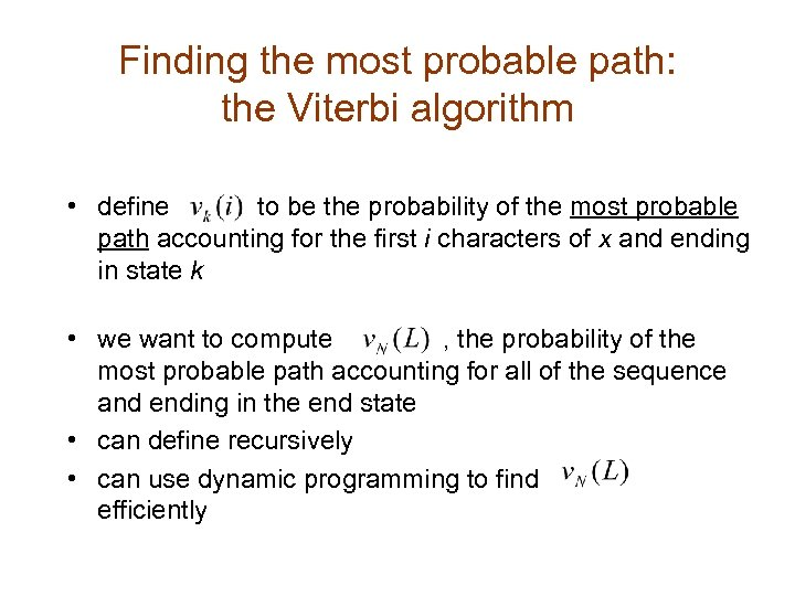 Finding the most probable path: the Viterbi algorithm • define to be the probability
