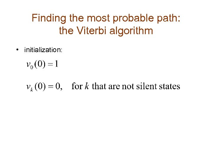 Finding the most probable path: the Viterbi algorithm • initialization: