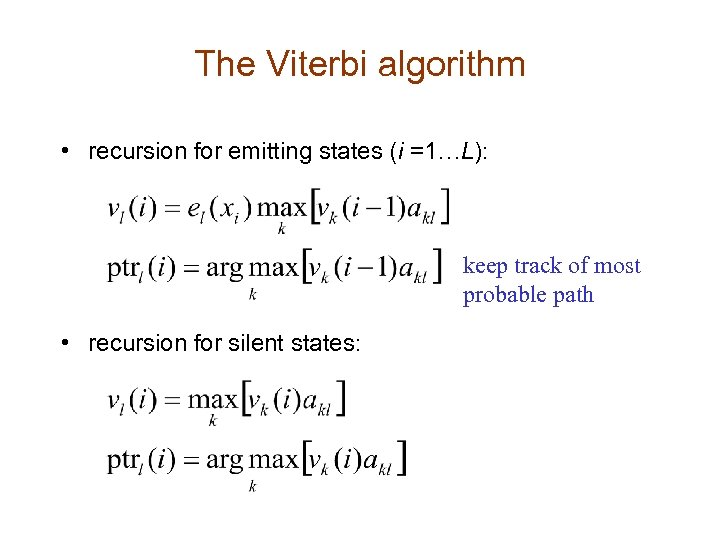 The Viterbi algorithm • recursion for emitting states (i =1…L): keep track of most