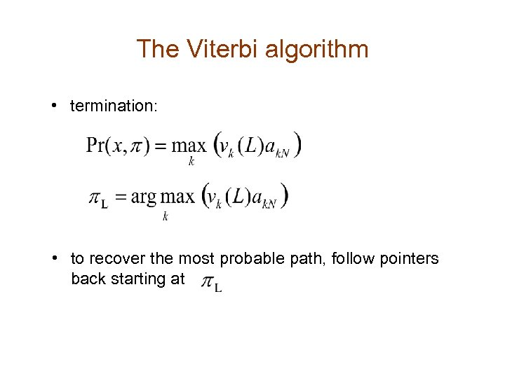The Viterbi algorithm • termination: • to recover the most probable path, follow pointers