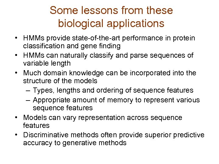 Some lessons from these biological applications • HMMs provide state-of-the-art performance in protein classification