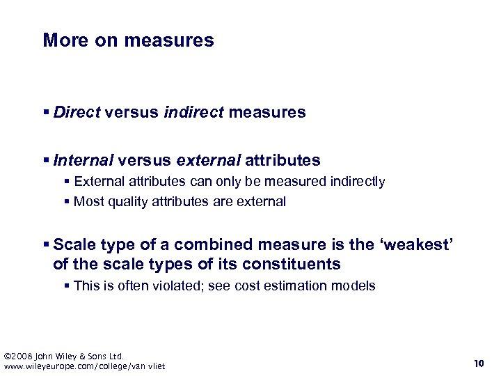 More on measures § Direct versus indirect measures § Internal versus external attributes §