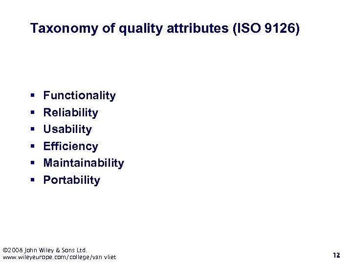 Taxonomy of quality attributes (ISO 9126) § § § Functionality Reliability Usability Efficiency Maintainability