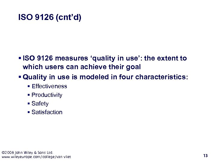ISO 9126 (cnt'd) § ISO 9126 measures 'quality in use': the extent to which