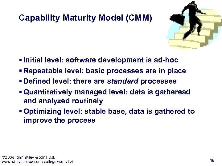 Capability Maturity Model (CMM) § Initial level: software development is ad-hoc § Repeatable level: