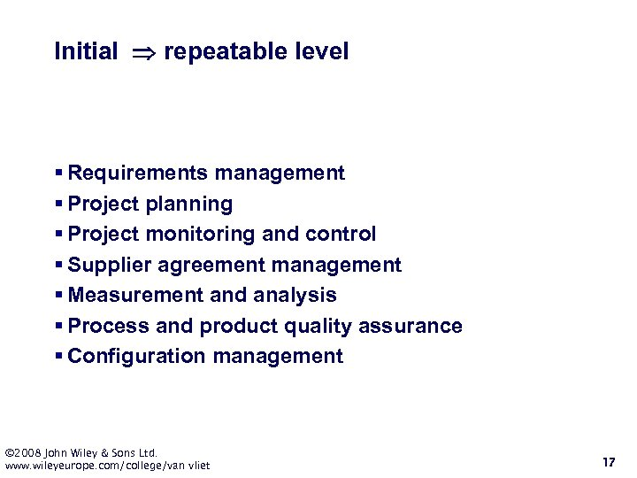 Initial repeatable level § Requirements management § Project planning § Project monitoring and control