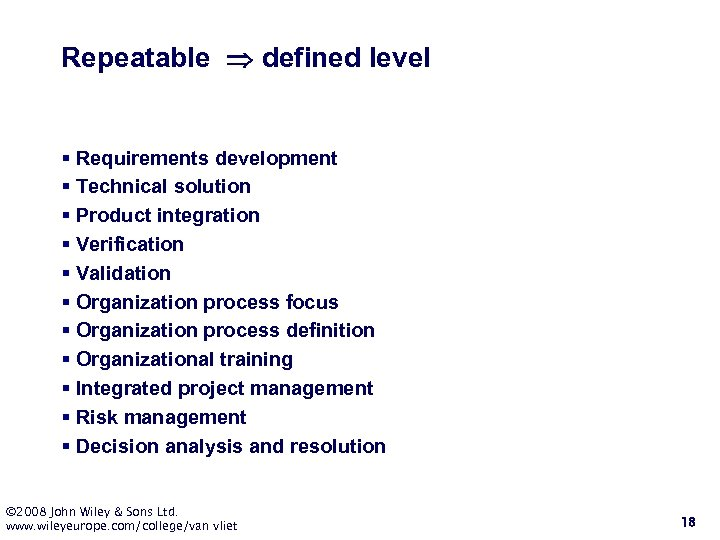 Repeatable defined level § Requirements development § Technical solution § Product integration § Verification