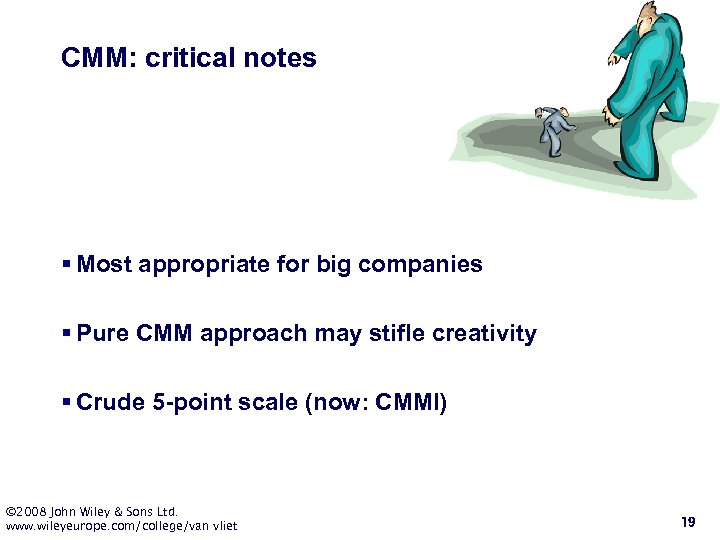 CMM: critical notes § Most appropriate for big companies § Pure CMM approach may