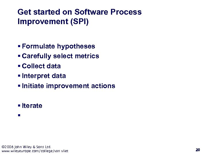 Get started on Software Process Improvement (SPI) § Formulate hypotheses § Carefully select metrics