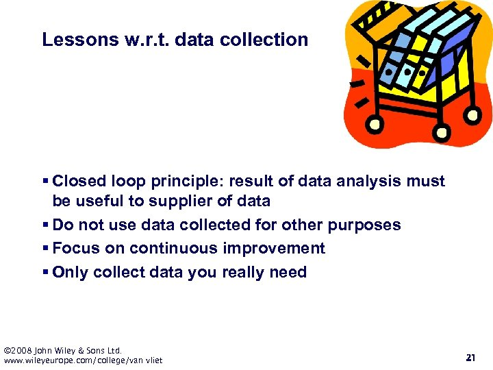 Lessons w. r. t. data collection § Closed loop principle: result of data analysis