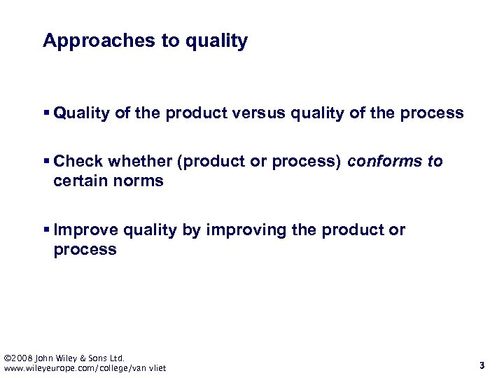 Approaches to quality § Quality of the product versus quality of the process §