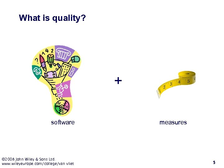 What is quality? + software © 2008 John Wiley & Sons Ltd. www. wileyeurope.
